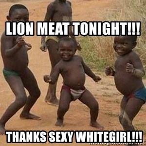 Dancing african boy -                                                         lion meat tonight!!!  Thanks sexy whitegirl!!!