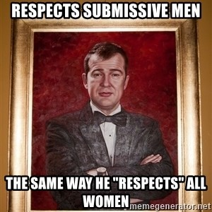 "Douchey Dom - respects submissive men the same way he ""respects"" all women"