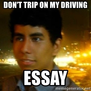 Unlucky mexican - Don't trip on my driving Essay