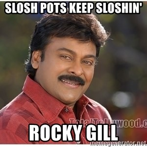 Typical Indian guy - Slosh pots keep sloshin' Rocky Gill