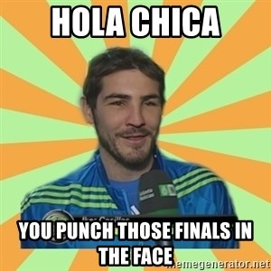 Iker Casillas - Hola chica you punch those finals in the face