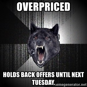 flniuydl - overpriced holds back offers until next tuesday.
