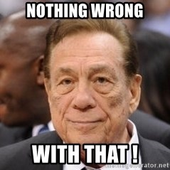 Donald Sterling - Nothing wrong with that !