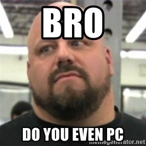 Do You Even Lift Guy - bro do you even pc