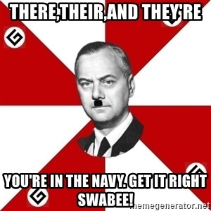 TheGrammarNazi - there,their,and they're you're in the navy. get it right swabee!