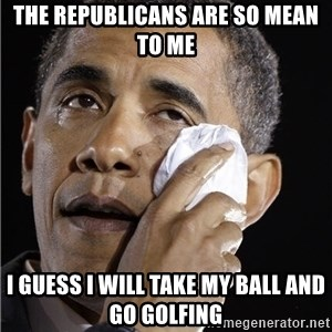 Obama Crying - The Republicans are so mean to me I guess I will take my ball and go golfing