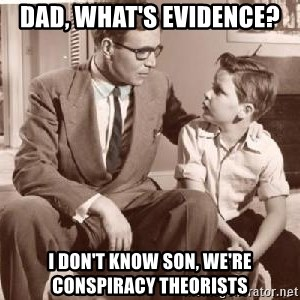 Racist Father - Dad, What's evidence? I don't know son, We're conspiracy theorists
