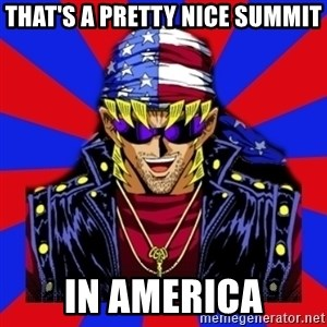 bandit keith - That's a pretty nice summit IN AMERICA