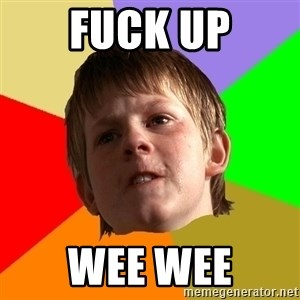 Angry School Boy - Fuck up wee wee