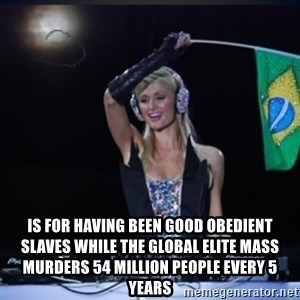 paris hilton dj -  is for having been good obedient slaves while the global elite mass murders 54 million people every 5 years