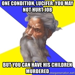 God - One condition, Lucifer: You May not hurt job but you can have his children murdered