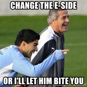 Luis Suarez - change the e-side or I'll let him bite you