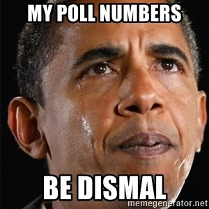 Obama Crying - my poll numbers be dismal