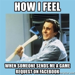 christian bale with axe - how i feel when someone sends me a game request on facebook