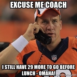 peyton manning phone1 - excuse me coach i still have 29 more to go before lunch - omaha!