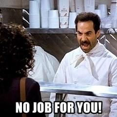 soup nazi2 -  NO JOB FOR YOU!