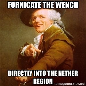 Joseph Ducreux - fornicate the wench directly into the nether region