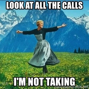 Look at all the things - Look at all the Calls  I'm not taking