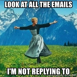 Look at all the things - LOOK AT ALL THE EMAILS I'M NOT REPLYING TO