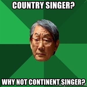 High Expectations Asian Father - country singer? why not continent singer?