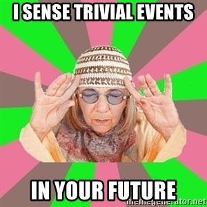 New Age Aunt - I sense triviaL events in your future