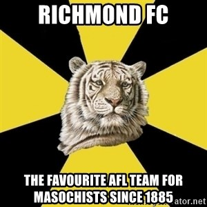 Wise Tiger - richmond fc the Favourite AFl team for masochists since 1885