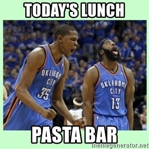 durant harden - Today's lunch Pasta Bar