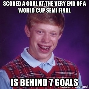 Bad Luck Brian - Scored a goal at the very end of a world cup semi final is behind 7 goals