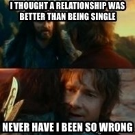 Never Have I Been So Wrong - I thought a relationship was better than being single never have i been so wrong