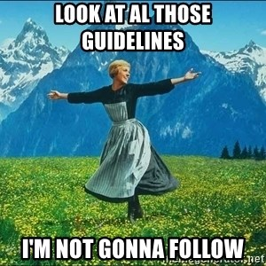 Look at all the things - Look at al those guidelines i'm not gonna follow