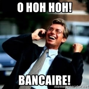 HaHa! Business! Guy! - O HOH HOH! BANCAIRE!