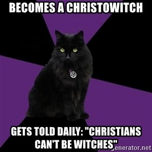 "Wiccan Cat - Becomes a Christowitch gets told daily: ""Christians can't be witches"""