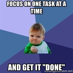 "Success Kid - FOCUS ON ONE TASK AT A TIME AND GET IT ""DONE"""