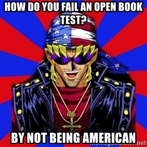 bandit keith - how do you fail an open book test? by not being american