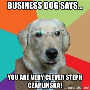 Business Dog - Business Dog says... You are very clever steph czaplinska!