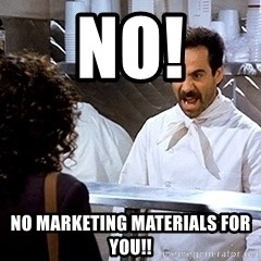 soup nazi2 - No! No marketing materials for you!!