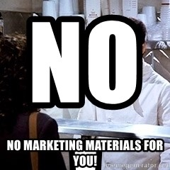 soup nazi2 - No!                          No marketing materials for you!