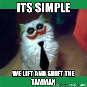 It's simple, we kill the Batman. - Its Simple We Lift and shift the tamman
