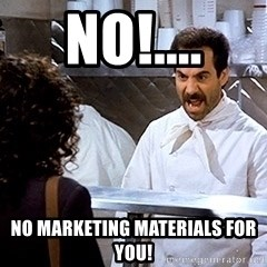 soup nazi2 - No!.... No marketing materials for you!
