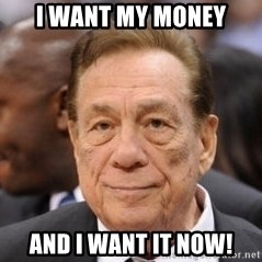Donald Sterling - i want my money and i want it now!