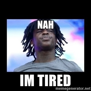 Chief Keef NAH -  Im TIRED