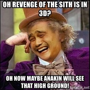 yaowonkaxd - oh revenge of the sith is in 3D? oh now maybe anakin will see that high ground!