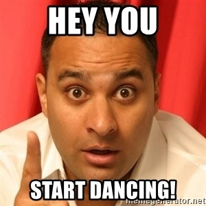Russell Peters - hey you start dancing!