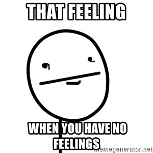 poker f - That feeling  when you have no feelings