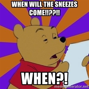 Skeptical Pooh - When will the sneezes come!!??!! When?!