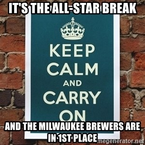 Keep Calm - IT'S THE ALL-STAR BREAK AND THE MILWAUKEE BREWERS ARE IN 1ST PLACE