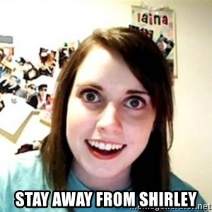 Overprotective Girlfriend -  STAY AWAY FROM SHIRLEY