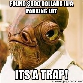 Its A Trap - found $300 dollars in a parking lot Its A Trap!