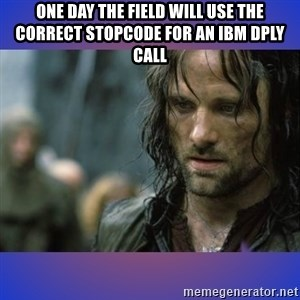 but it is not this day - One day the field will use the correct stopcode for an ibm dply call