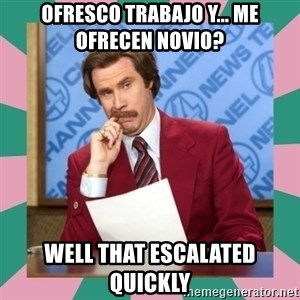 anchorman - Ofresco trabajo y... me ofrecen novio? Well that escalated quickly